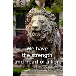 We have the strength and heart of a lion.